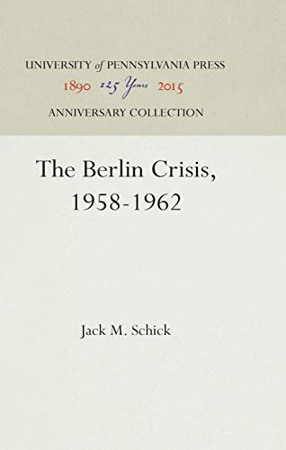 The Berlin Crisis, 1958-1962: Schick, Jack M.