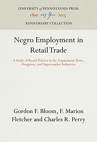 NEGRO EMPLOYMENT IN RETAIL TRADE. A Study Of Racial Policies In The Department Story, Drugstore, ...