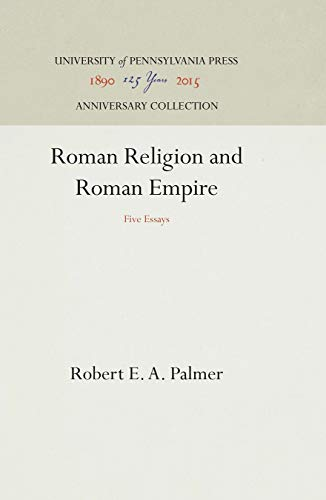 Roman Religion and Roman Empire: Five Essays: Palmer, Robert E.