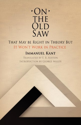 On The Old Saw: That May Be Right in Theory, But It Won't Work in Practice: Immanuel Kant