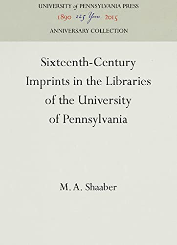 SIXTEENTH-CENTURY IMPRINTS IN LIBRARIES OF THE UNIVERSITY OF PENNSYLVANIA