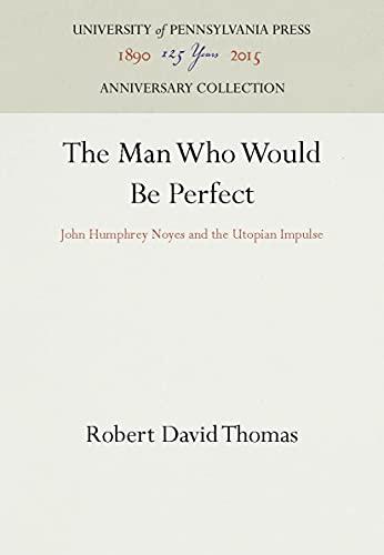 The Man Who Would Be Perfect, John Humphrey Noyes and the Utopian Impulse [Hardcover]: Thomas, ...