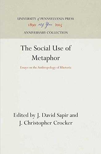 The Social Use of Metaphor. Essays on the Anthropology of Rhetoric: Sapir, J. David and Crocker, J....