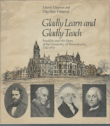 9780812277357: Gladly Learn and Gladly Teach: Franklin and His Heirs at the University of Pennsylvania, 1740-1976