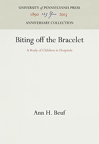9780812277661: Biting off the Bracelet: A Study of Children in Hospitals