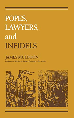 9780812277708: Popes, Lawyers, and Infidels: The Church and the Non-Christian World, 1250-1550 (The Middle Ages)