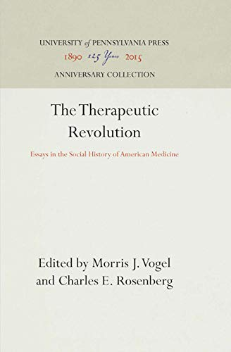 the therapeutic revolution essays in the social history of american medicine