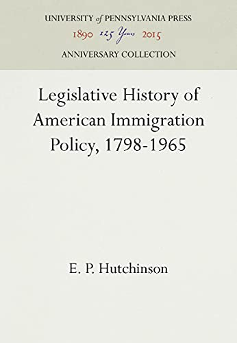 Legislative History of American Immigration Policy: 1798-1965: Hutchinson, Edward Prince