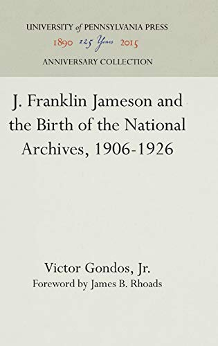 J.Franklin Jameson and the Birth of the National Archives, 1906-26: Gondos, Victor