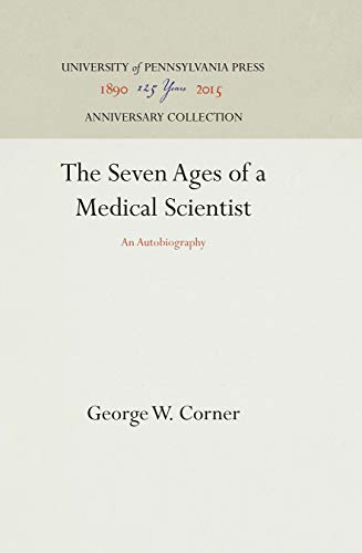 Seven Ages of a Medical Scientist: An Autobiography: Corner, George W.