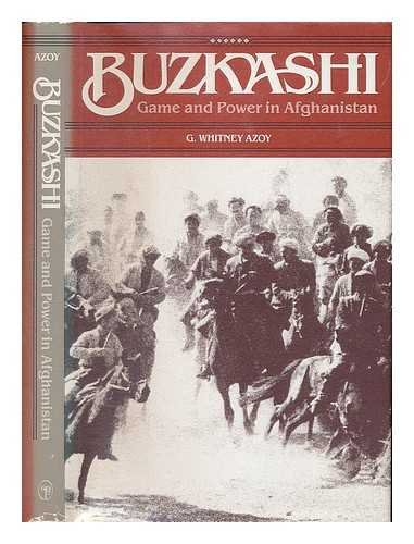 Buzkashi: Game and Power in Afghanistan: Azoy, G. Whitney