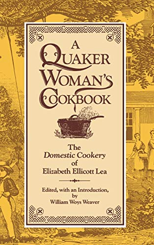 "A Quaker Woman's Cookbook: The ""Domestic Cookery"" of Elizabeth Ellicott Lea (0812278488) by Elizabeth Ellicott Lea"