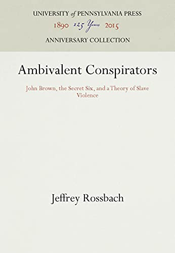 Ambivalent Conspirators: John Brown, the Secret Six, and a Theory of Slave Violence: Rossbach, ...