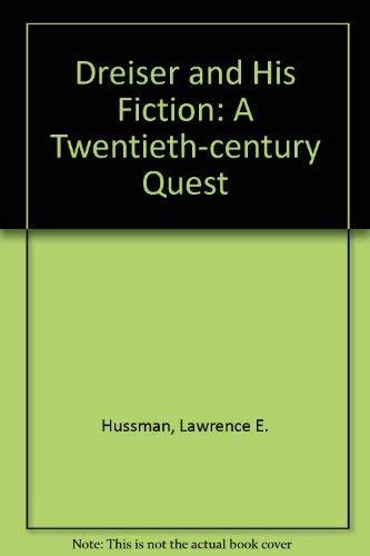 Dreiser and His Fiction: A Twentieth-Century Quest: Hussman, Lawrence E.