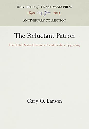9780812278767: The Reluctant Patron: The United States Government and the Arts, 1943-1965 (Haney Foundation Series)