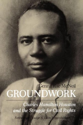 Groundwork: Charles Hamilton Houston and the Struggle for Civil Rights: Genna Rae McNeil