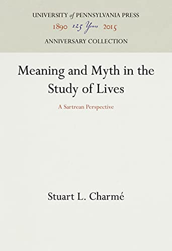 Meaning and Myth in the Study of Lives: A Sartrian Perspective: Charme, Stuart L.