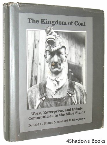 Kingdom of Coal: Work, Enterprise and Ethnic Communities in the Mine Fields (0812279913) by Miller, Donald L.; Sharpless, R.E.