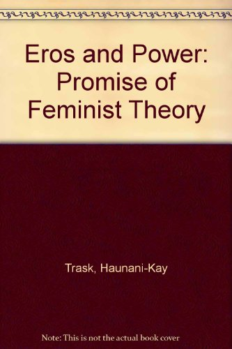 Eros and power : the promise of feminist theory: Trask, Haunani-Kay