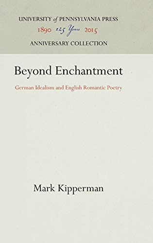 9780812280241: Beyond Enchantment: German Idealism and English Romantic Poetry