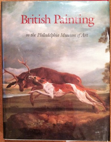 British Painting in the Philadelphia Museum of Art : From the Seventeenth Through the Nineteenth ...
