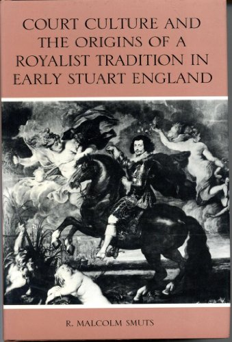 9780812280395: Court Culture and the Origins of a Royalist Tradition in Early Stuart England