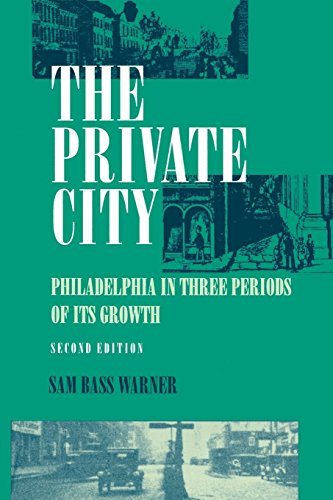 The Private City: Philadelphia in Three Periods of Its Growth: Warner, Sam Bass, Jr.