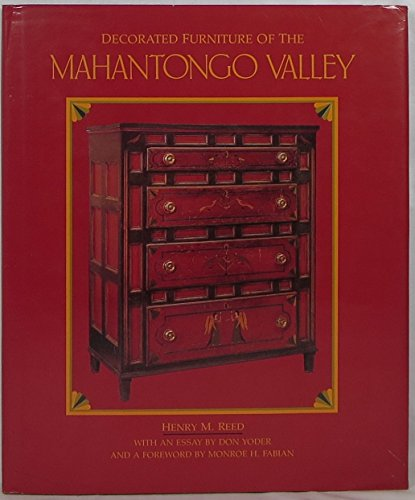 Decorated Furniture of the Mahantongo Valley: Henry M. Reed~Don Yoder~Monroe H. Fabian