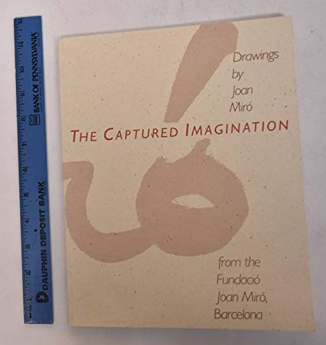 9780812280869: The Captured Imagination: Drawings by Joan Miro from the Fundacio Joan Miro Barcelona