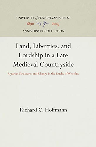 LAND, LIBERTIES, AND LORDSHIP IN A LATE MEDIEVAL COUNTRYSIDE: AGRARIAN STRUCTURES AND CHANGE IN THE...