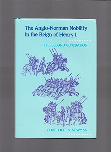 The Anglo-Norman Nobility in the Reign of Henry I: The Second Generation (Middle Ages Series): ...