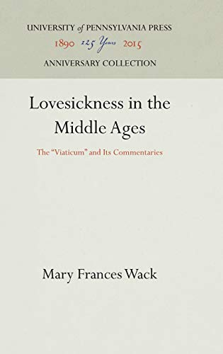 Lovesickness in the Middle Ages: The Viaticum and Its Commentaries.: WACK, Mary Frances.