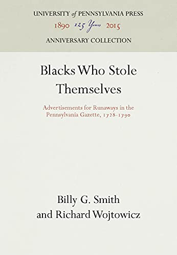 9780812281453: Blacks Who Stole Themselves: Advertisements for Runaways in the Pennsylvania Gazette, 1728-1790
