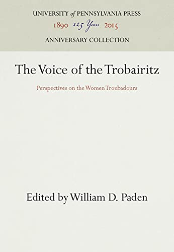 The Voice of the Trobairitz: Perspectives on the Women Troubadours: Paden, William D., Ed