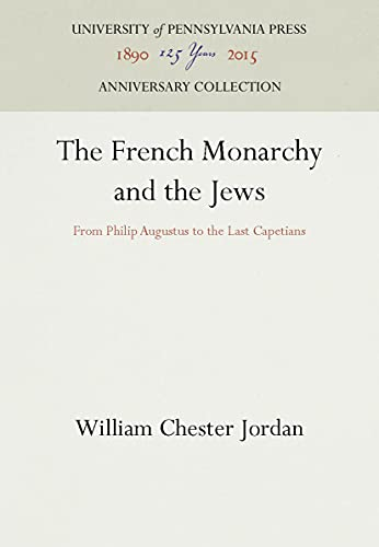 The French Monarchy and the Jews: From Philip Augustus to the Last Capetians (University of ...