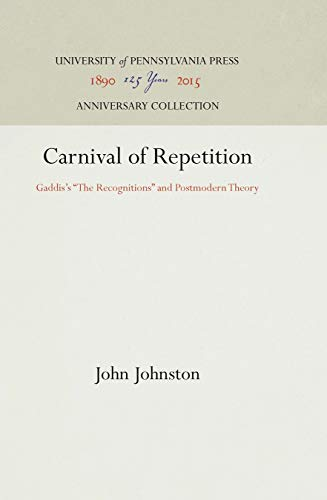 Carnival of Repetition: Gaddis's the Recognitions and Postmodern Theory (Penn Studies in ...