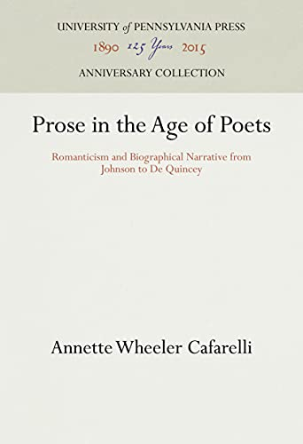 9780812281989: Prose in the Age of Poets: Romanticism and Biographical Narrative from Johnson to De Quincey