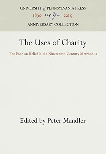 9780812282146: The Uses of Charity: The Poor on Relief in the Nineteenth-Century Metropolis (Shelby Cullom Davis Center)