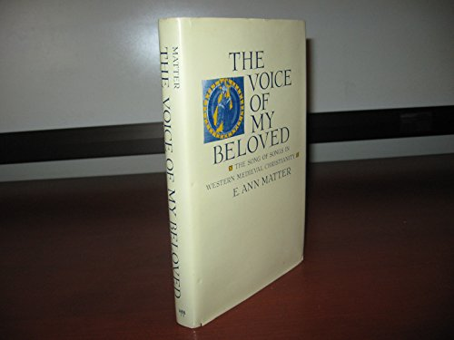 The Voice of My Beloved: The Song of Songs in Western Medieval Christianity: Matter, E. Ann