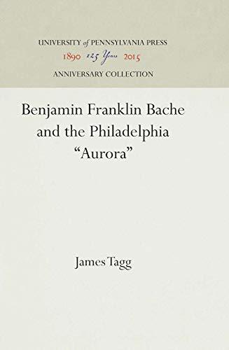 """Benjamin Franklin Bache and the Philadelphia """"Aurora"""" (Hardback): James Tagg"""
