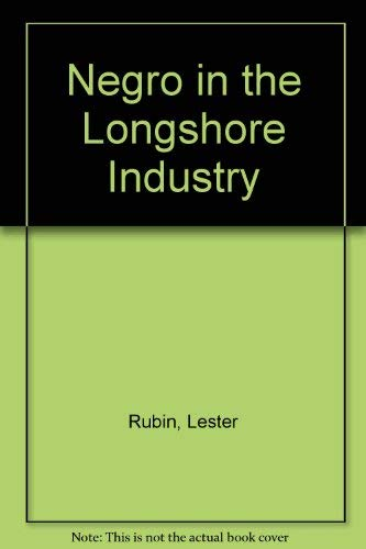 The Negro in the longshore industry (The Racial policies of American industry): Rubin, Lester