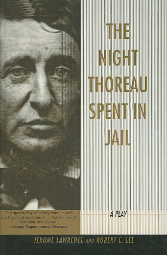 an analysis of the night thoreau spent in jail by jerome lawrence and robert e lee The night thoreau spent in jail is one of lawrence and lee's most famous plays, although it has received very little critical attention as alan woods wrote in his introduction to the play in the selected plays of jerome lawrence and robert e lee , the play was widely produced across north america, but was deliberately never performed.