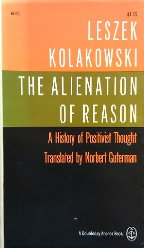 The Alienation of Reason a History of Positivist Thought: Kolakowski, Leszek