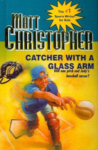 9780812437515: Catcher with a Glass Arm (Matt Christopher Sports Classics)