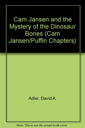 Cam Jansen and the Mystery of the Dinosaur Bones (Cam Jansen/Puffin Chapters): Adler, David A.