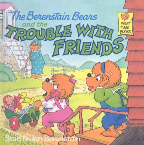 9780812453621: The Berenstain Bears and the Trouble with Friends (First Time Books)