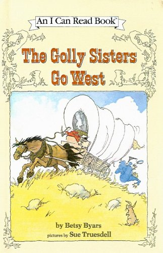 9780812477443: The Golly Sisters Go West (I Can Read Book) by Betsy Cromer Byars (1989-09-01)