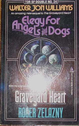 Elegy for Angels and Dogs/the Graveyard Heart (Tor Science Fiction) (0812502752) by Williams, Walter Jon; Zelazny, Roger