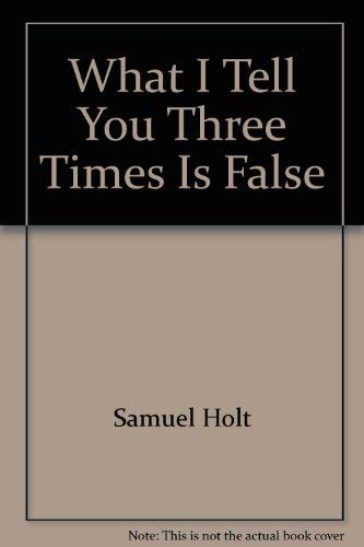 What I Tell You Three Times is False: Holt, Samuel