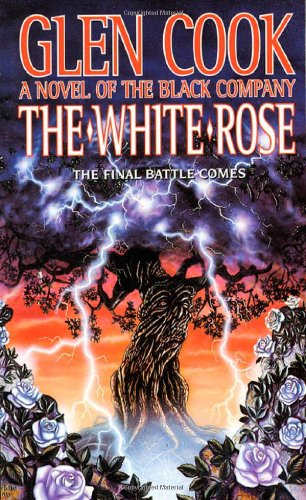 The White Rose: A Novel of the Black Company (Chronicles of The Black Company) (9780812508444) by Glen Cook